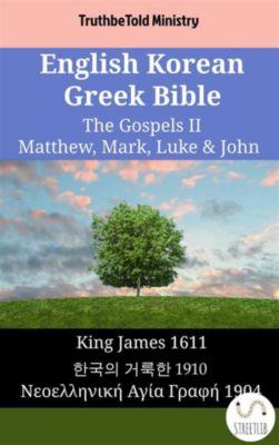 Parallel Bible Halseth English: English Korean Greek Bible - The Gospels II - Matthew, Mark, Luke & John, Truthbetold Ministry