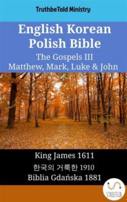 Parallel Bible Halseth English: English Korean Polish Bible - The Gospels III - Matthew, Mark, Luke & John, Truthbetold Ministry