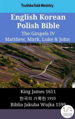 Parallel Bible Halseth English: English Korean Polish Bible - The Gospels IV - Matthew, Mark, Luke & John, Truthbetold Ministry