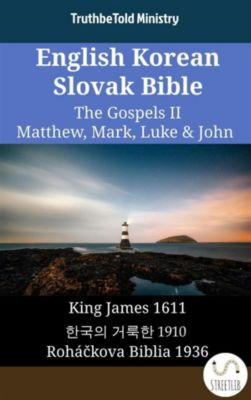 Parallel Bible Halseth English: English Korean Slovak Bible - The Gospels II - Matthew, Mark, Luke & John, Truthbetold Ministry