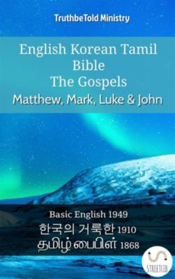 Parallel Bible Halseth English: English Korean Tamil Bible - The Gospels - Matthew, Mark, Luke & John, Truthbetold Ministry