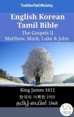 Parallel Bible Halseth English: English Korean Tamil Bible - The Gospels II - Matthew, Mark, Luke & John, Truthbetold Ministry
