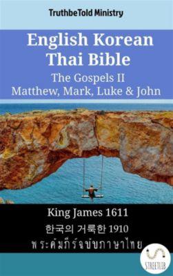 Parallel Bible Halseth English: English Korean Thai Bible - The Gospels II - Matthew, Mark, Luke & John, Truthbetold Ministry