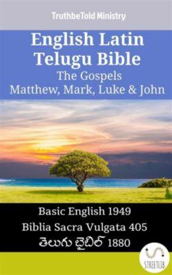 Parallel Bible Halseth English: English Latin Telugu Bible - The Gospels - Matthew, Mark, Luke & John, Truthbetold Ministry