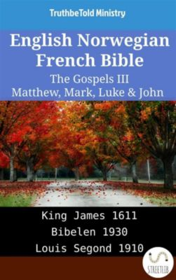 Parallel Bible Halseth English: English Norwegian French Bible - The Gospels III - Matthew, Mark, Luke & John, Truthbetold Ministry