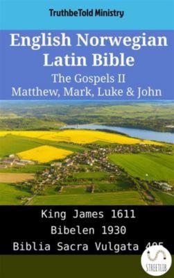 Parallel Bible Halseth English: English Norwegian Latin Bible - The Gospels II - Matthew, Mark, Luke & John, Truthbetold Ministry