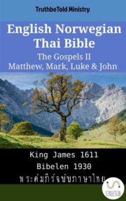 Parallel Bible Halseth English: English Norwegian Thai Bible - The Gospels II - Matthew, Mark, Luke & John, Truthbetold Ministry