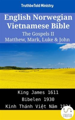 Parallel Bible Halseth English: English Norwegian Vietnamese Bible - The Gospels II - Matthew, Mark, Luke & John, Truthbetold Ministry