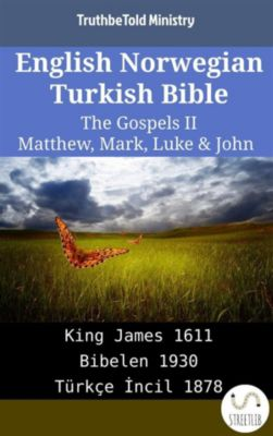 Parallel Bible Halseth English: English Norwegian Turkish Bible - The Gospels II - Matthew, Mark, Luke & John, Truthbetold Ministry