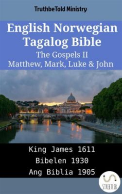 Parallel Bible Halseth English: English Norwegian Tagalog Bible - The Gospels II - Matthew, Mark, Luke & John, Truthbetold Ministry