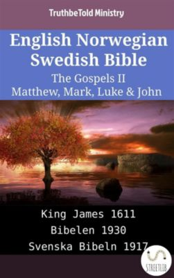 Parallel Bible Halseth English: English Norwegian Swedish Bible - The Gospels II - Matthew, Mark, Luke & John, Truthbetold Ministry