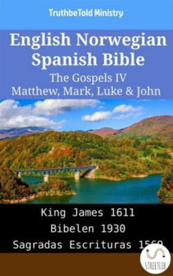 Parallel Bible Halseth English: English Norwegian Spanish Bible - The Gospels IV - Matthew, Mark, Luke & John, Truthbetold Ministry