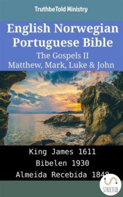Parallel Bible Halseth English: English Norwegian Portuguese Bible - The Gospels II - Matthew, Mark, Luke & John, Truthbetold Ministry