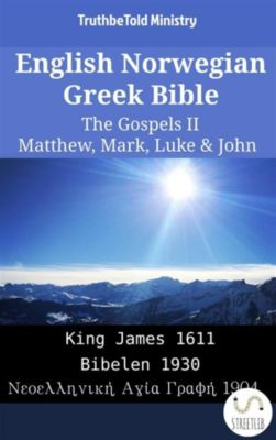 Parallel Bible Halseth English: English Norwegian Greek Bible - The Gospels II - Matthew, Mark, Luke & John, Truthbetold Ministry