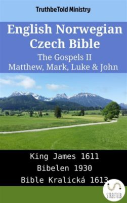 Parallel Bible Halseth English: English Norwegian Czech Bible - The Gospels II - Matthew, Mark, Luke & John, Truthbetold Ministry