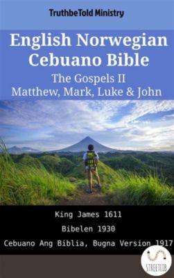 Parallel Bible Halseth English: English Norwegian Cebuano Bible - The Gospels II - Matthew, Mark, Luke & John, Truthbetold Ministry