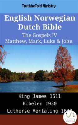 Parallel Bible Halseth English: English Norwegian Dutch Bible - The Gospels IV - Matthew, Mark, Luke & John, Truthbetold Ministry