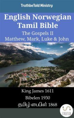 Parallel Bible Halseth English: English Norwegian Tamil Bible - The Gospels II - Matthew, Mark, Luke & John, Truthbetold Ministry