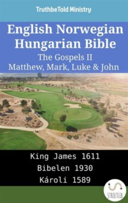 Parallel Bible Halseth English: English Norwegian Hungarian Bible - The Gospels II - Matthew, Mark, Luke & John, Truthbetold Ministry