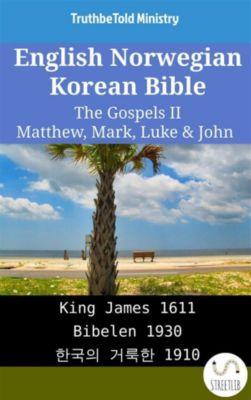 Parallel Bible Halseth English: English Norwegian Korean Bible - The Gospels II - Matthew, Mark, Luke & John, Truthbetold Ministry