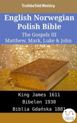 Parallel Bible Halseth English: English Norwegian Polish Bible - The Gospels III - Matthew, Mark, Luke & John, Truthbetold Ministry