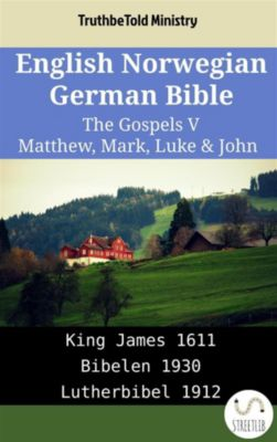 Parallel Bible Halseth English: English Norwegian German Bible - The Gospels V - Matthew, Mark, Luke & John, Truthbetold Ministry