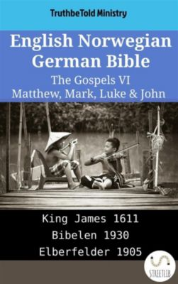 Parallel Bible Halseth English: English Norwegian German Bible - The Gospels VI - Matthew, Mark, Luke & John, Truthbetold Ministry