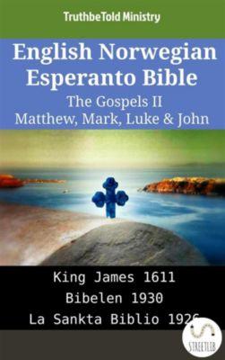 Parallel Bible Halseth English: English Norwegian Esperanto Bible - The Gospels II - Matthew, Mark, Luke & John, Truthbetold Ministry
