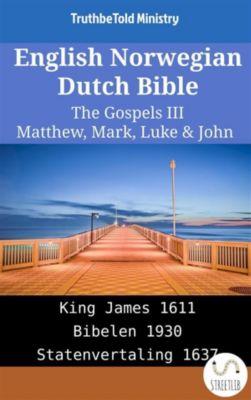Parallel Bible Halseth English: English Norwegian Dutch Bible - The Gospels III - Matthew, Mark, Luke & John, Truthbetold Ministry