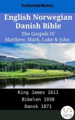 Parallel Bible Halseth English: English Norwegian Danish Bible - The Gospels IV - Matthew, Mark, Luke & John, Truthbetold Ministry
