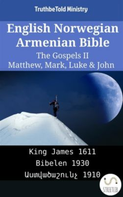 Parallel Bible Halseth English: English Norwegian Armenian Bible - The Gospels II - Matthew, Mark, Luke & John, Truthbetold Ministry, Bible Society Armenia