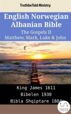 Parallel Bible Halseth English: English Norwegian Albanian Bible - The Gospels II - Matthew, Mark, Luke & John, Truthbetold Ministry