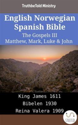 Parallel Bible Halseth English: English Norwegian Spanish Bible - The Gospels III - Matthew, Mark, Luke & John, Truthbetold Ministry