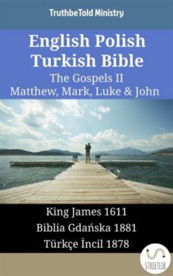 Parallel Bible Halseth English: English Polish Turkish Bible - The Gospels II - Matthew, Mark, Luke & John, Truthbetold Ministry
