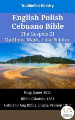 Parallel Bible Halseth English: English Polish Cebuano Bible - The Gospels III - Matthew, Mark, Luke & John, Truthbetold Ministry