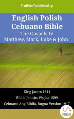 Parallel Bible Halseth English: English Polish Cebuano Bible - The Gospels IV - Matthew, Mark, Luke & John, Truthbetold Ministry