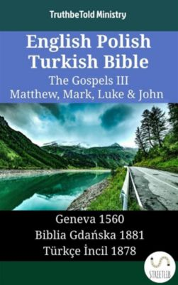 Parallel Bible Halseth English: English Polish Turkish Bible - The Gospels III - Matthew, Mark, Luke & John, Truthbetold Ministry