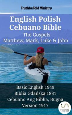 Parallel Bible Halseth English: English Polish Cebuano Bible - The Gospels - Matthew, Mark, Luke & John, Truthbetold Ministry