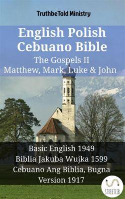 Parallel Bible Halseth English: English Polish Cebuano Bible - The Gospels II - Matthew, Mark, Luke & John, Truthbetold Ministry