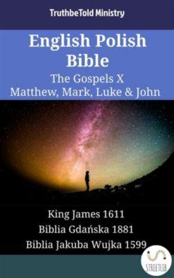 Parallel Bible Halseth English: English Polish Bible - The Gospels X - Matthew, Mark, Luke & John, Truthbetold Ministry