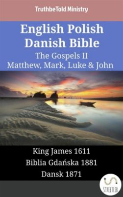 Parallel Bible Halseth English: English Polish Danish Bible - The Gospels II - Matthew, Mark, Luke & John, Truthbetold Ministry