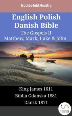 Parallel Bible Halseth English: English Polish Danish Bible - The Gospels II - Matthew, Mark, Luke & John, Truthbetold Ministry