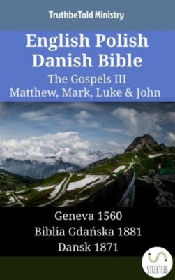 Parallel Bible Halseth English: English Polish Danish Bible - The Gospels III - Matthew, Mark, Luke & John, Truthbetold Ministry