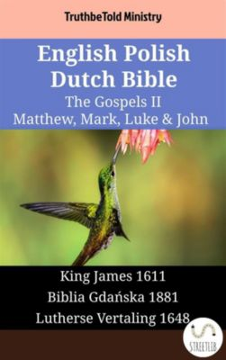 Parallel Bible Halseth English: English Polish Dutch Bible - The Gospels II - Matthew, Mark, Luke & John, Truthbetold Ministry