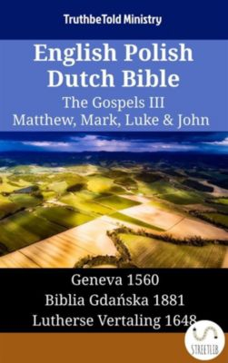Parallel Bible Halseth English: English Polish Dutch Bible - The Gospels III - Matthew, Mark, Luke & John, Truthbetold Ministry