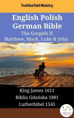 Parallel Bible Halseth English: English Polish German Bible - The Gospels II - Matthew, Mark, Luke & John, Truthbetold Ministry