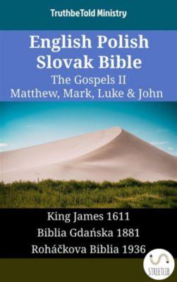 Parallel Bible Halseth English: English Polish Slovak Bible - The Gospels II - Matthew, Mark, Luke & John, Truthbetold Ministry