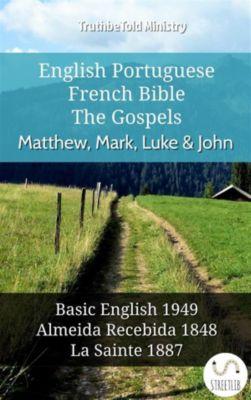 Parallel Bible Halseth English: English Portuguese French Bible - The Gospels - Matthew, Mark, Luke & John, Truthbetold Ministry