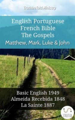 Parallel Bible Halseth English: English Portuguese French Bible - The Gospels - Matthew, Mark, Luke & John, Truthbetold Ministry