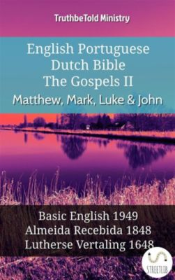 Parallel Bible Halseth English: English Portuguese Dutch Bible - The Gospels II - Matthew, Mark, Luke & John, Truthbetold Ministry